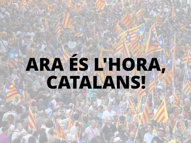 Ara és l'hora, catalans!