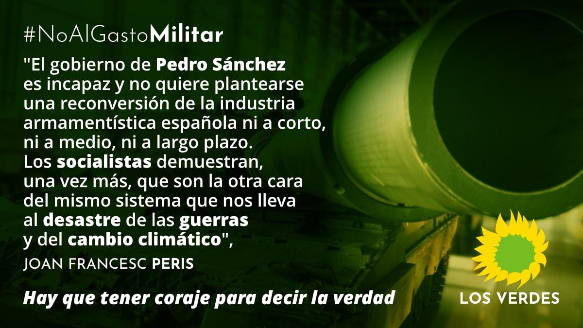 Los Verdes esperábamos de Pedro Sánchez el anuncio de la reconversión de la industria militar y no su sumisión al gasto militar previsto por el PP en el presupuesto de Rajoy